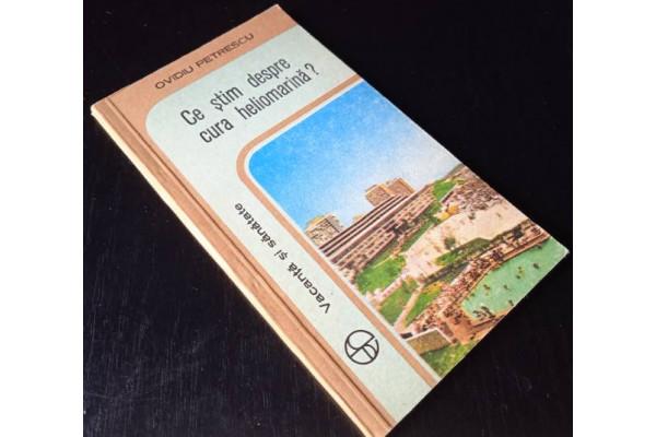(Carte Veche) Ce stim despre cura heliomarina? - Ovidiu Petrescu (1978) (Vacanta si sanatate)