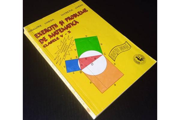 (Carte Veche) Culegere de exercitii si probleme de matematica - Grigore Gheba, Lucretia Gheba - clasele V - X - Editie noua (1996)