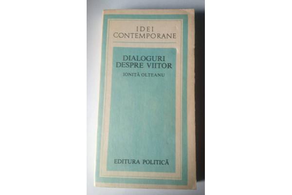 (Carte Veche) Dialoguri despre Viitor - Ioniţă Olteanu (1982)