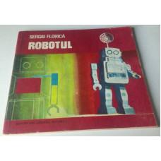 (Carte Veche) Robotul - Sergiu Florica (1976)