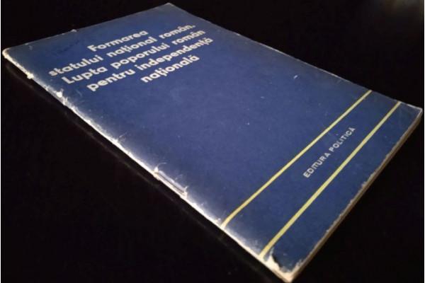(Carte Veche) Formarea statului national roman. Lupta poporului roman pentru independenta nationala (1964)